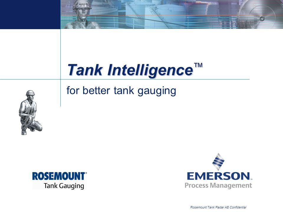Rosemount Tank Radar AB Confidential Tank Intelligence ™ for better tank gauging