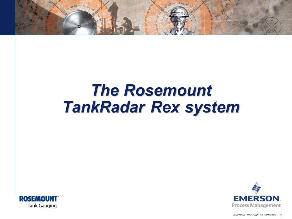 [File Name or Event] Emerson Confidential 27-Jun-01, Slide 17 Rosemount Tank Radar AB Confidential 17 The Rosemount TankRadar Rex system