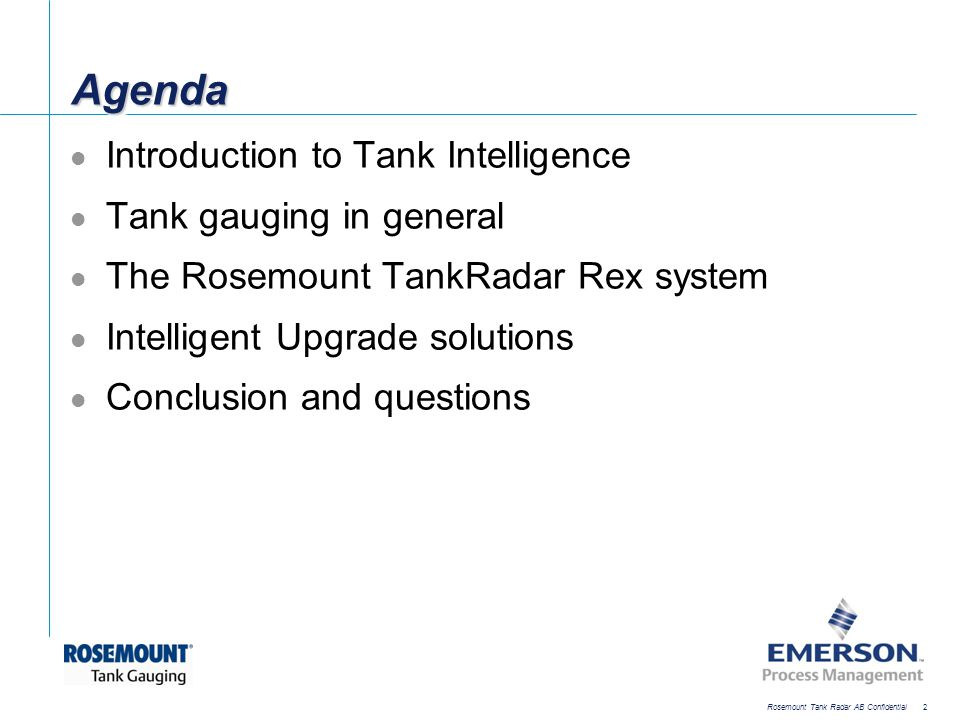 [File Name or Event] Emerson Confidential 27-Jun-01, Slide 43 Rosemount Tank Radar AB Confidential 43 The Tank Intelligence solution for your company: A Rosemount TankRadar Rex system Specified to meet your demands Meeting current and future standards Supported by our experienced staff Designed to grow with your company