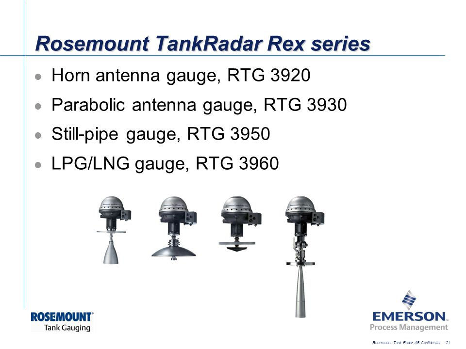 [File Name or Event] Emerson Confidential 27-Jun-01, Slide 21 Rosemount Tank Radar AB Confidential 21 Rosemount TankRadar Rex series Horn antenna gaug