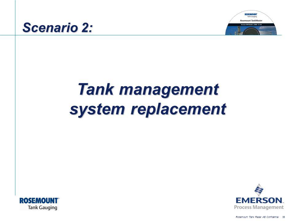 [File Name or Event] Emerson Confidential 27-Jun-01, Slide 36 Rosemount Tank Radar AB Confidential 36 Scenario 2: Tank management system replacement