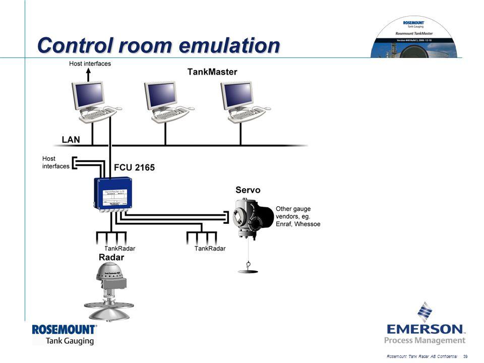 [File Name or Event] Emerson Confidential 27-Jun-01, Slide 39 Rosemount Tank Radar AB Confidential 39 Control room emulation