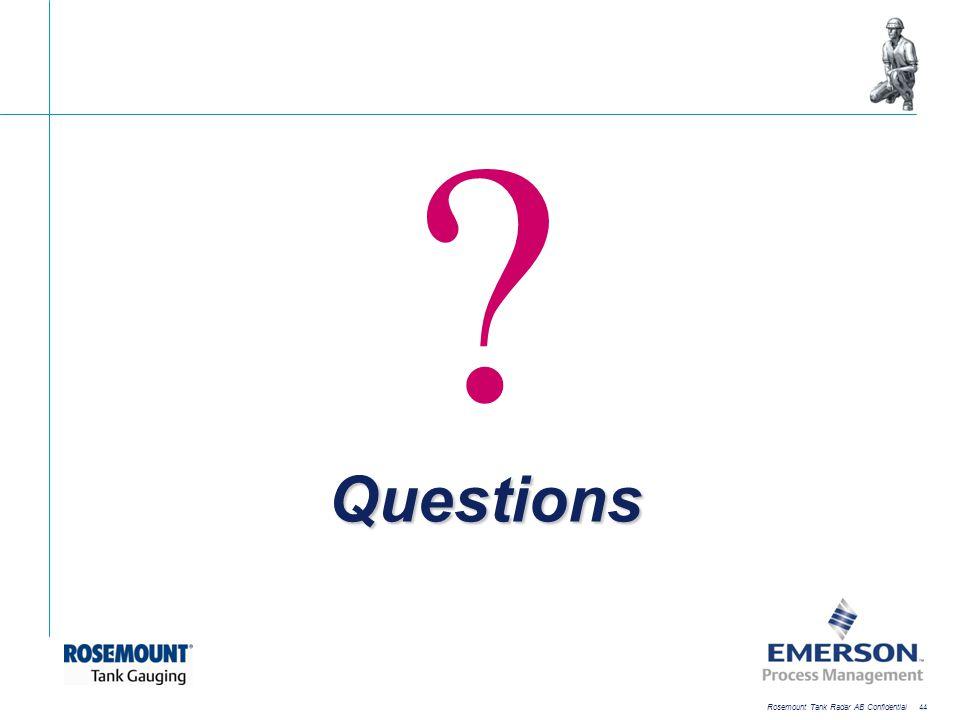 [File Name or Event] Emerson Confidential 27-Jun-01, Slide 44 Rosemount Tank Radar AB Confidential 44 ? Questions