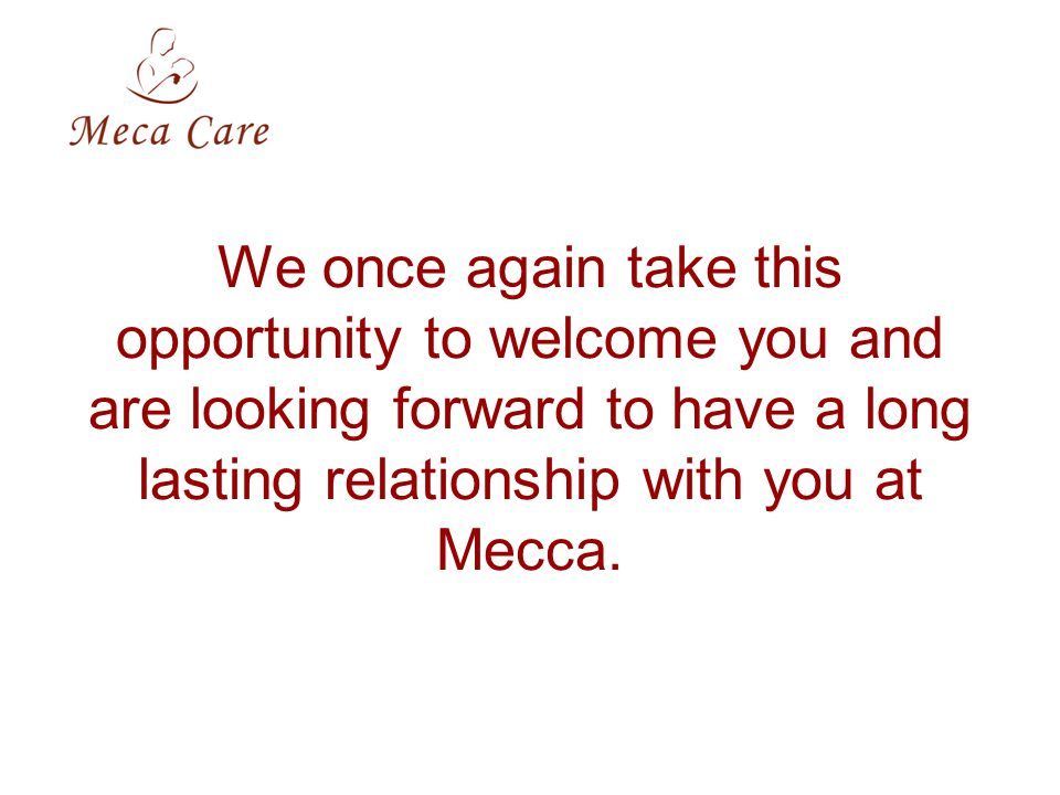 We once again take this opportunity to welcome you and are looking forward to have a long lasting relationship with you at Mecca.