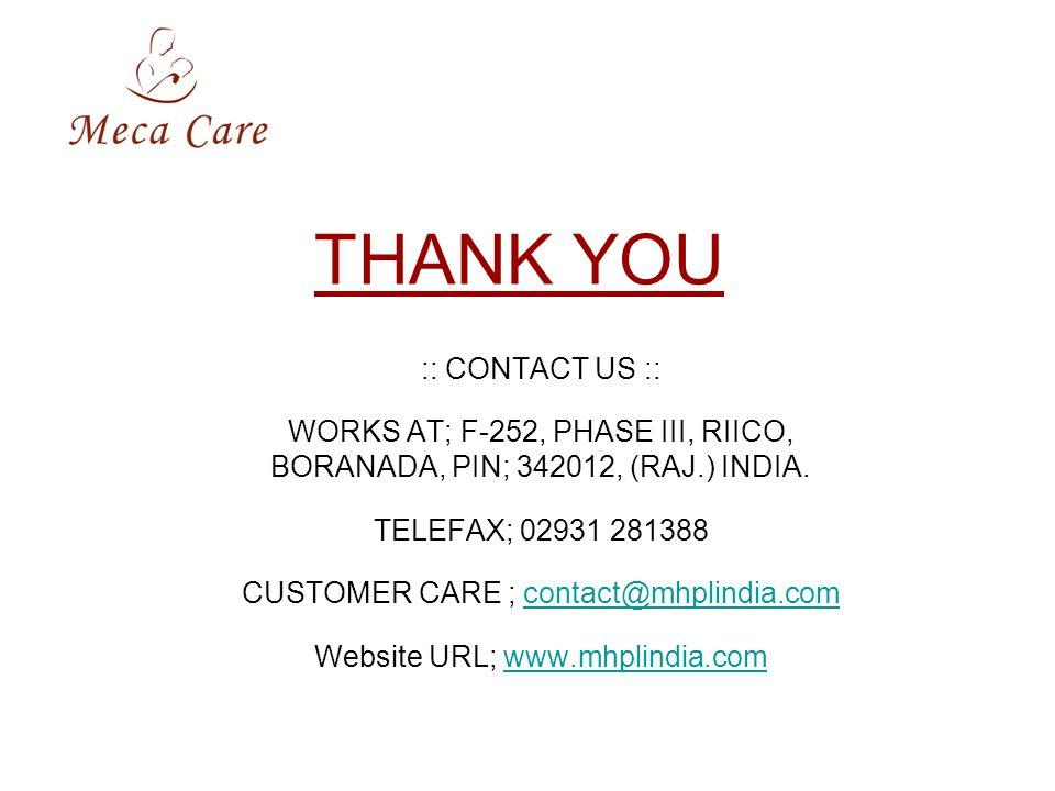 THANK YOU :: CONTACT US :: WORKS AT; F-252, PHASE III, RIICO, BORANADA, PIN; 342012, (RAJ.) INDIA.