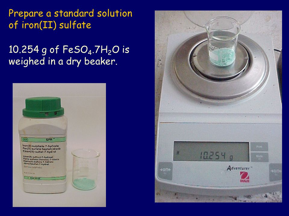 Prepare a standard solution of iron(II) sulfate 10.254 g of FeSO 4.7H 2 O is weighed in a dry beaker.