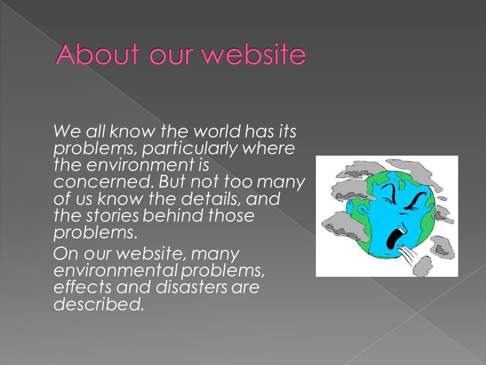 We all know the world has its problems, particularly where the environment is concerned.