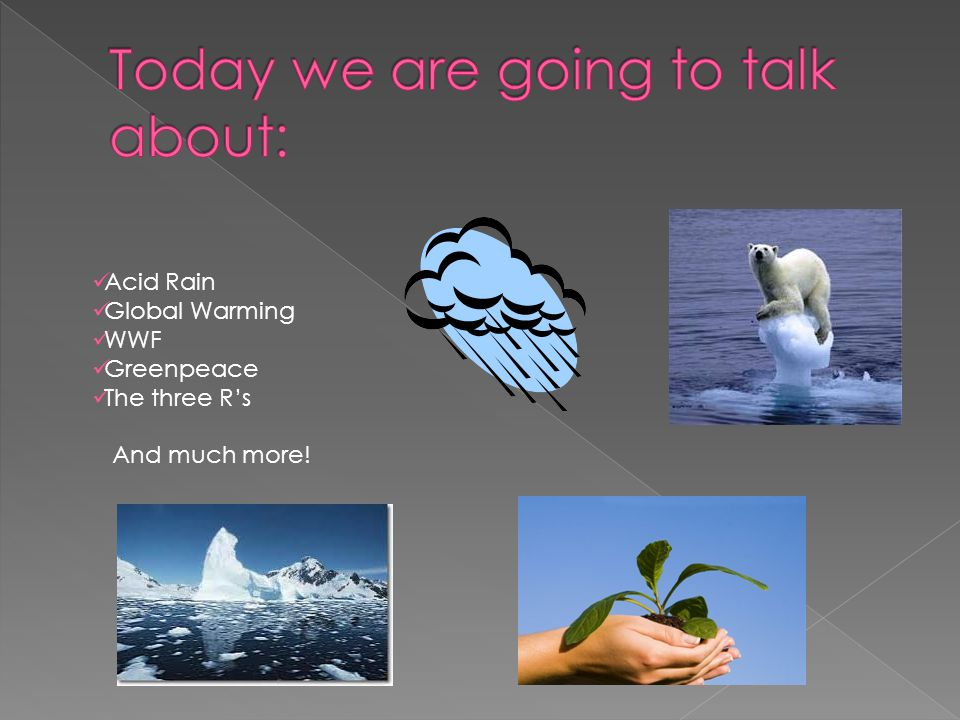 Acid Rain Global Warming WWF Greenpeace The three R's And much more!