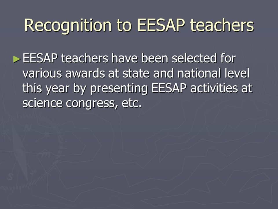 Recognition to EESAP teachers ► EESAP teachers have been selected for various awards at state and national level this year by presenting EESAP activit