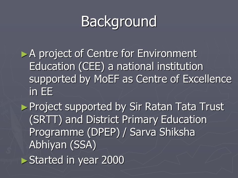 Objectives of EESAP phase II ► Sustaining the programme initiated in the first phase with a strong community involvement ► Initiating a teacher-centered strategy in the existing cluster model ► Initiating a wider outreach for environmental education to all the upper primary schools in the state
