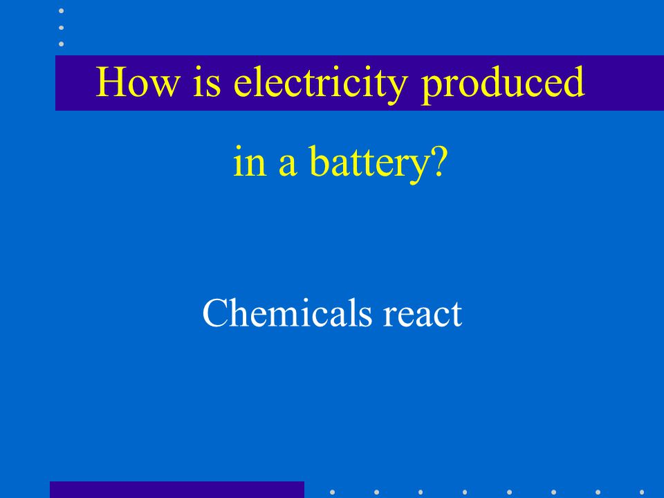 How is electricity produced in a battery Chemicals react