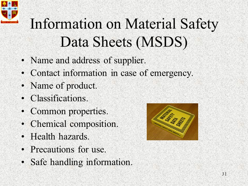31 Information on Material Safety Data Sheets (MSDS) Name and address of supplier.