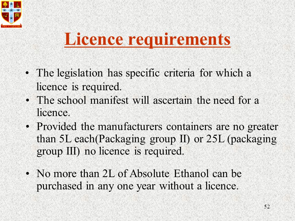 52 Licence requirements The legislation has specific criteria for which a licence is required.