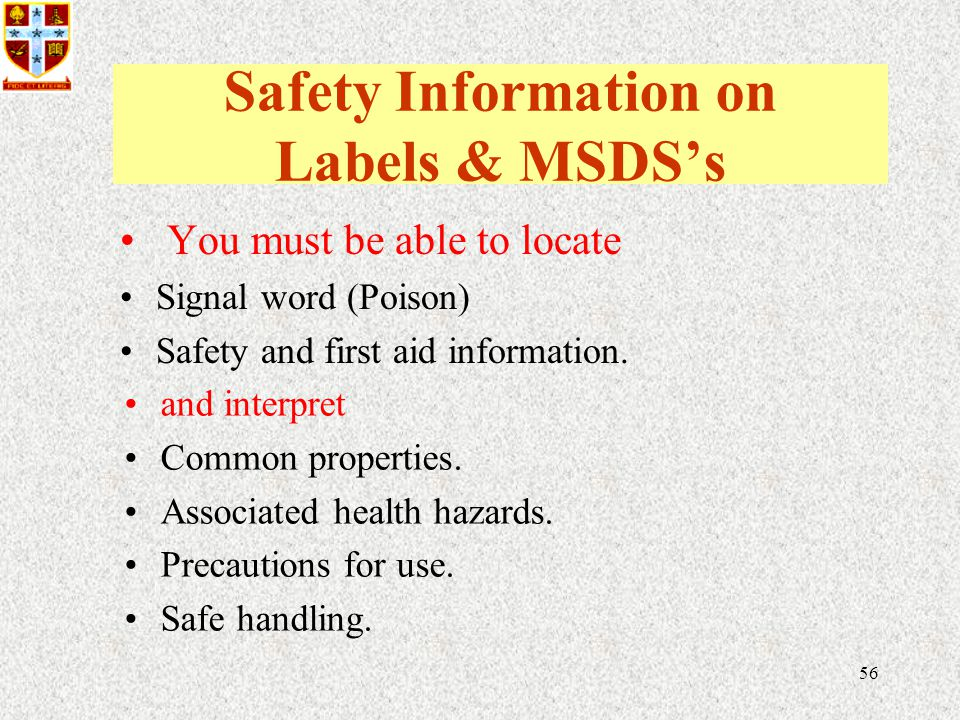 56 Safety Information on Labels & MSDS's You must be able to locate Signal word (Poison) Safety and first aid information.