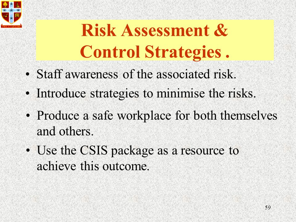 59 Risk Assessment & Control Strategies. Staff awareness of the associated risk.