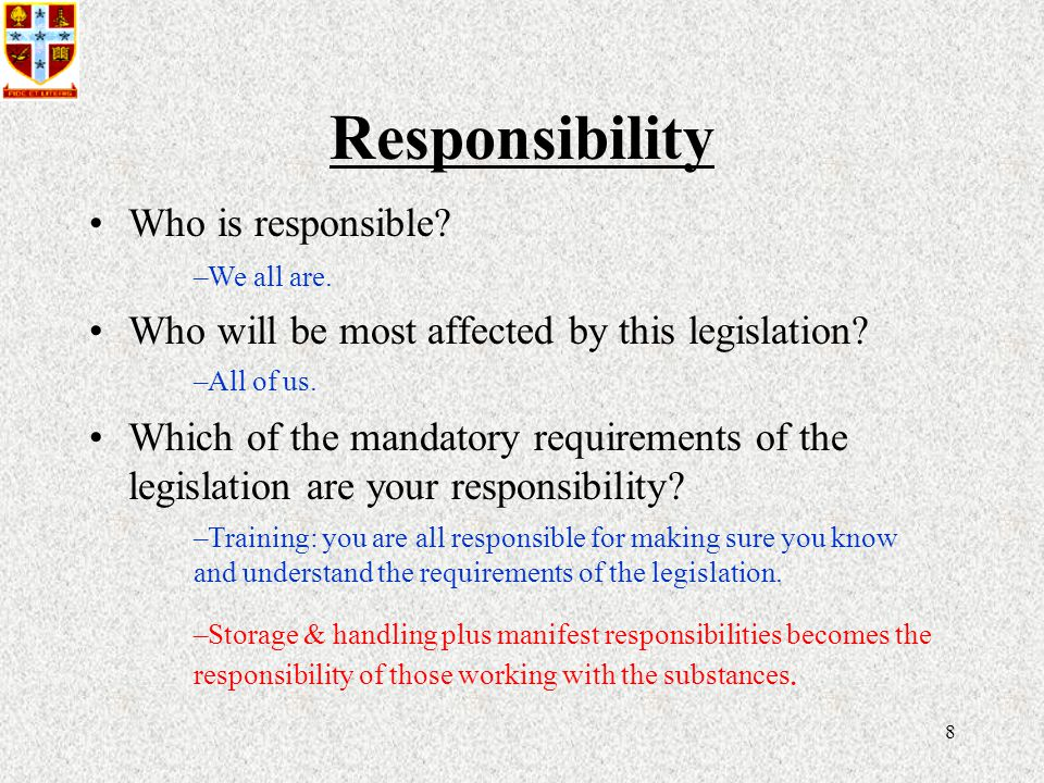 8 Responsibility Who is responsible. Who will be most affected by this legislation.