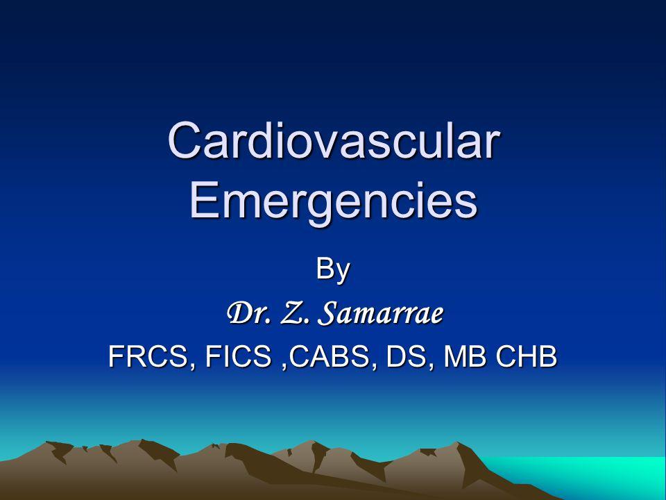 Cardiovascular Emergencies By Dr. Z. Samarrae FRCS, FICS,CABS, DS, MB CHB