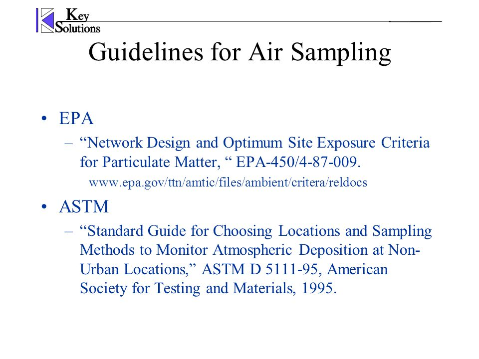 Guidelines for Air Sampling EPA – Network Design and Optimum Site Exposure Criteria for Particulate Matter, EPA-450/4-87-009.