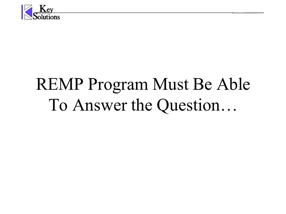 REMP Program Must Be Able To Answer the Question…