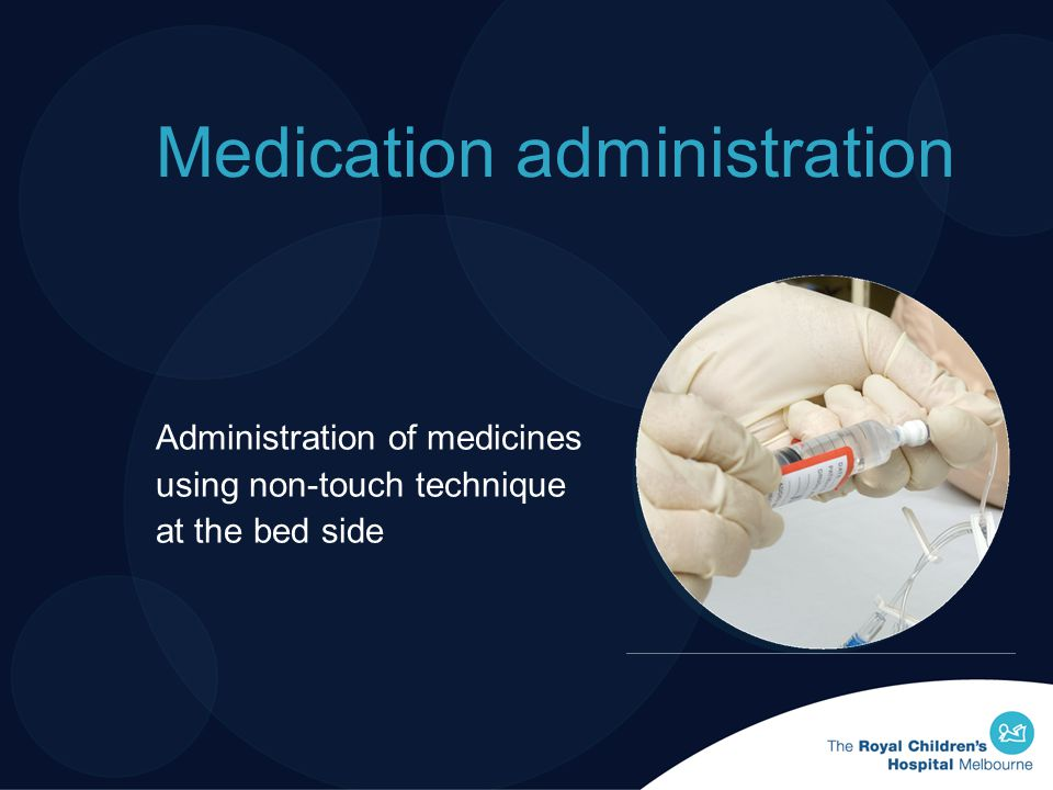 Medication administration Administration of medicines using non-touch technique at the bed side