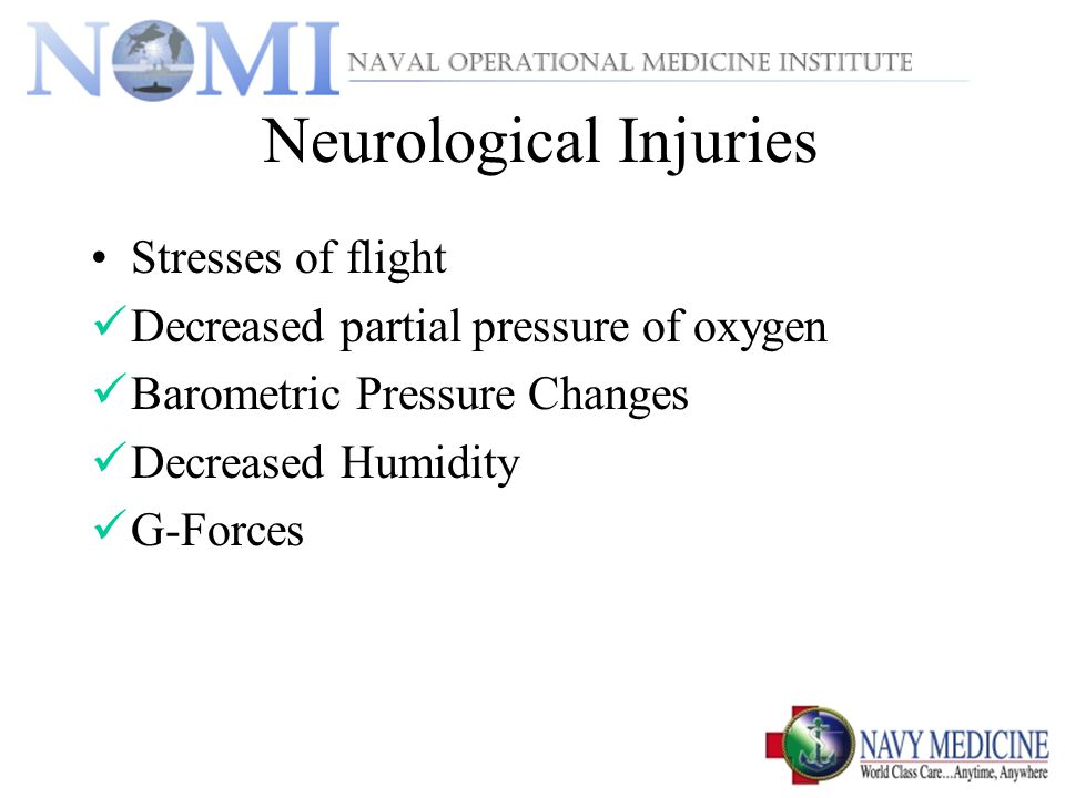 Neurological Injuries Stresses of flight Decreased partial pressure of oxygen Barometric Pressure Changes Decreased Humidity G-Forces
