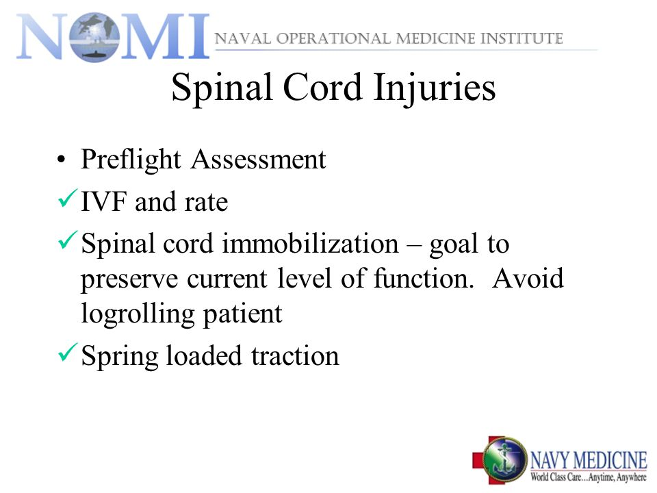 Spinal Cord Injuries Preflight Assessment IVF and rate Spinal cord immobilization – goal to preserve current level of function.