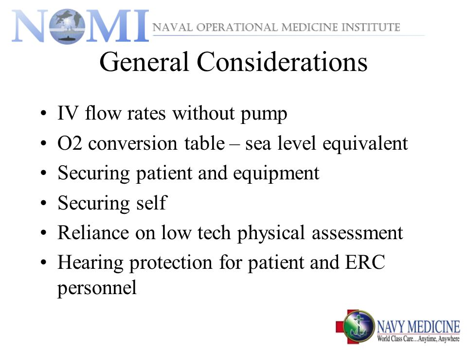 General Considerations IV flow rates without pump O2 conversion table – sea level equivalent Securing patient and equipment Securing self Reliance on low tech physical assessment Hearing protection for patient and ERC personnel