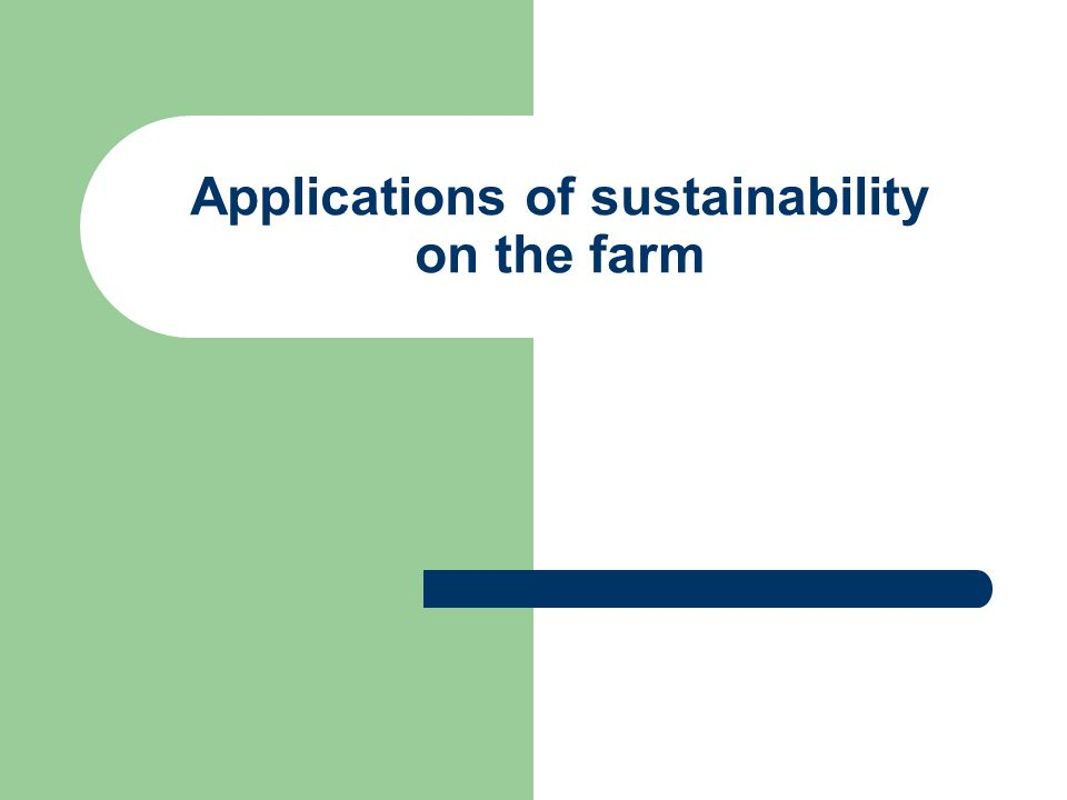 Applications of sustainability on the farm