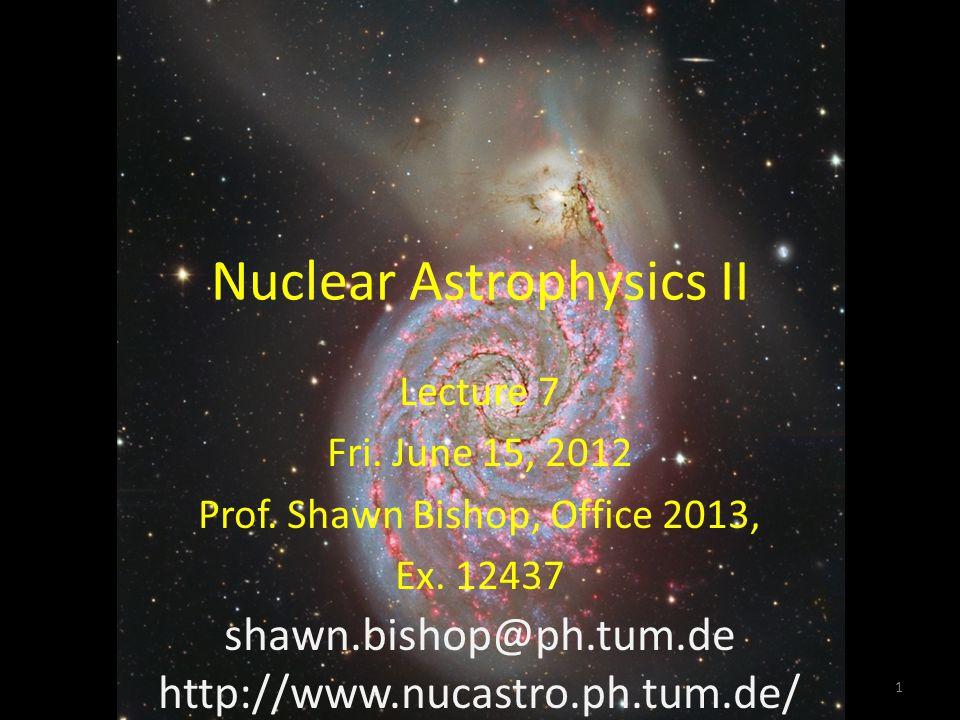 Nuclear Astrophysics II Lecture 7 Fri. June 15, 2012 Prof.