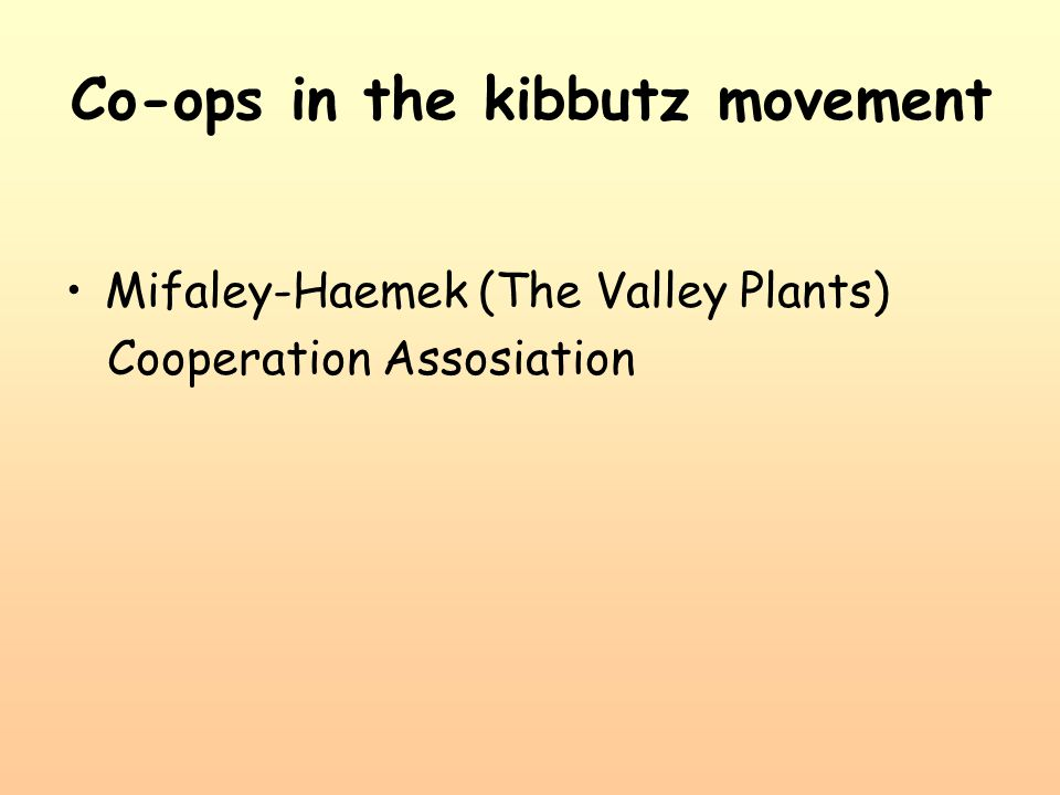 Co-ops in the kibbutz movement Mifaley-Haemek (The Valley Plants) Cooperation Assosiation