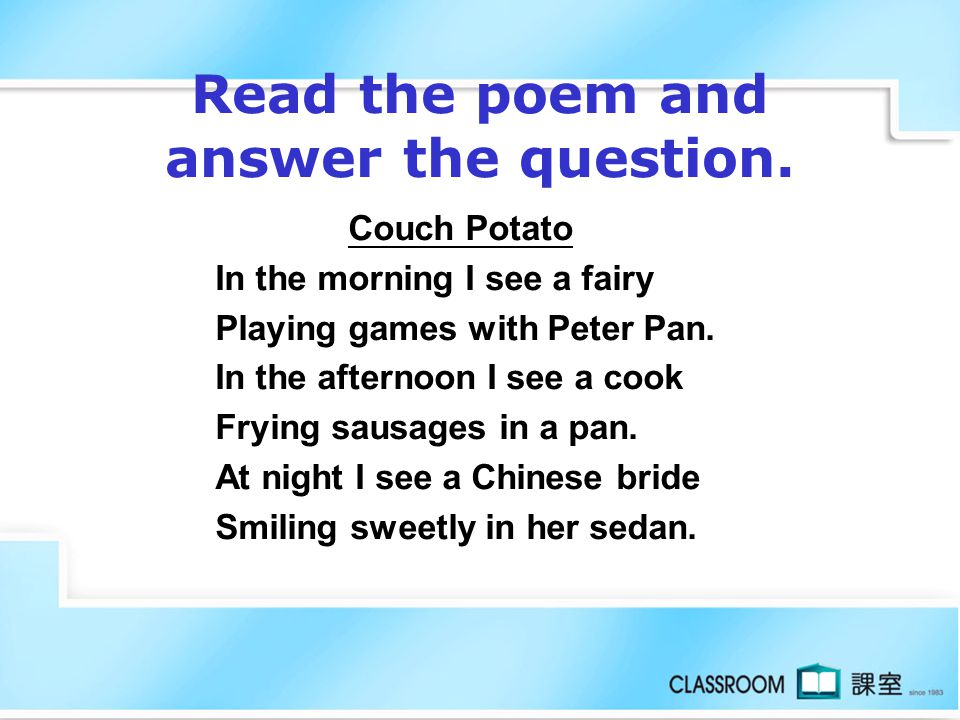 Read the poem. Merry Children We're all cheerful children Singing songs every day. Whenever we are free Exciting games we love to play. We're all frie