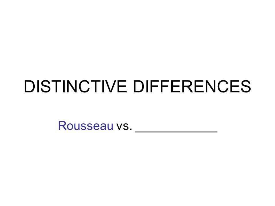 DISTINCTIVE DIFFERENCES Rousseau vs. ____________