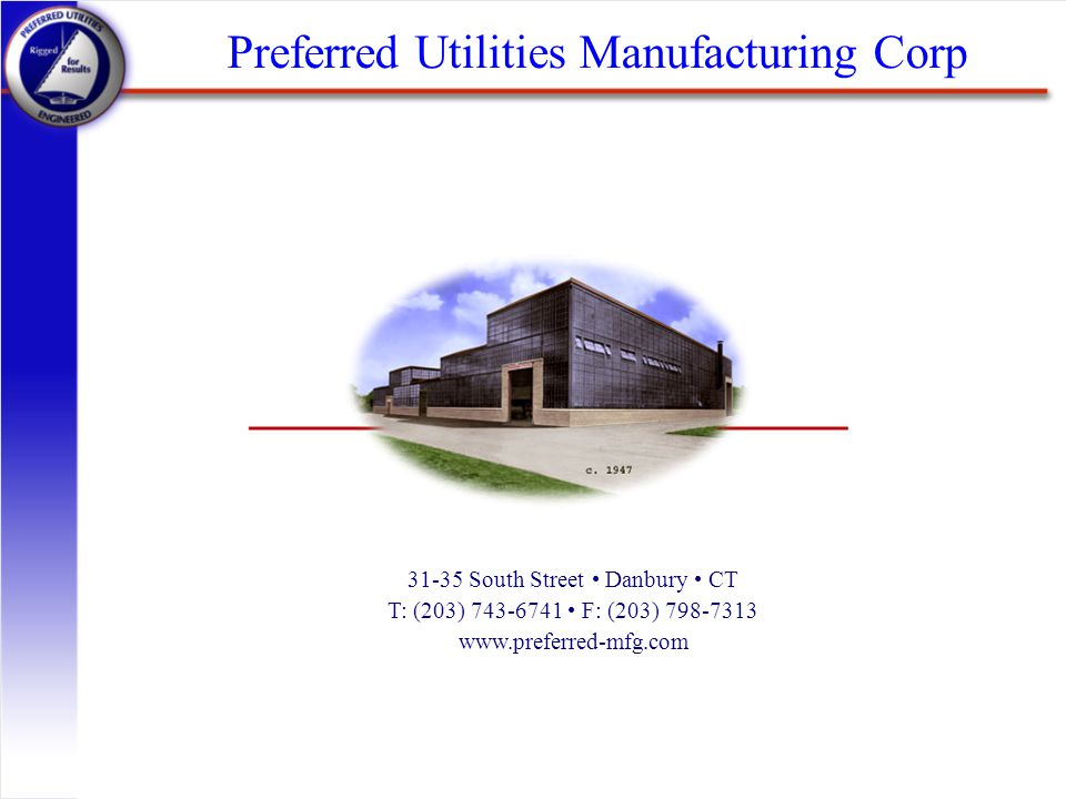 Preferred Utilities Manufacturing Corp 31-35 South Street Danbury CT T: (203) 743-6741 F: (203) 798-7313 www.preferred-mfg.com