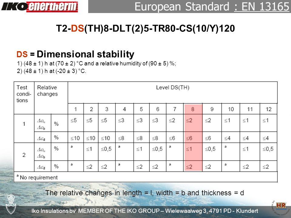 Iko Insulations bv MEMBER OF THE IKO GROUP – Wielewaalweg 3, 4791 PD - Klundert T2-DS(TH)8-DLT(2)5-TR80-CS(10/Y)120 T = Thickness tolerance European Standard : EN 13165