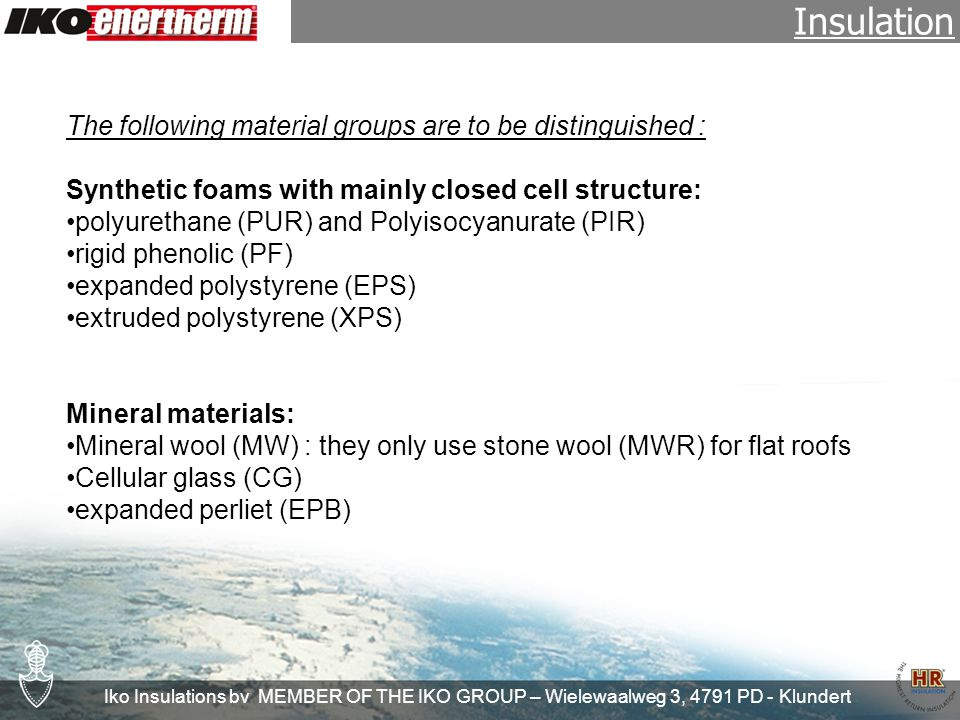 Iko Insulations bv MEMBER OF THE IKO GROUP – Wielewaalweg 3, 4791 PD - Klundert Fire reaction classification (EN 13501-1) This is the fire class of the product.