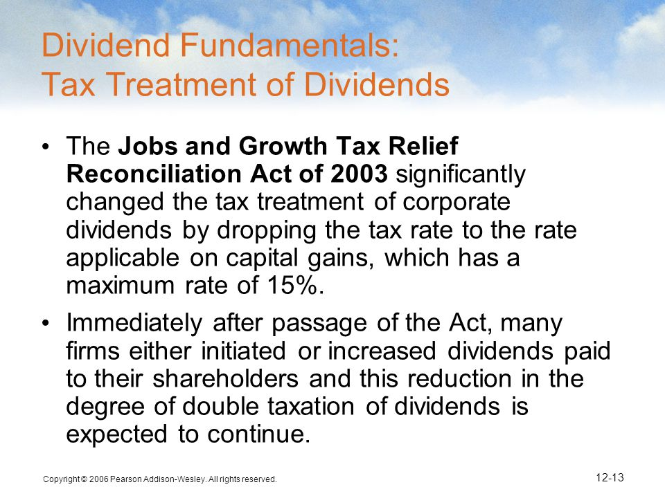 Copyright © 2006 Pearson Addison-Wesley. All rights reserved. 12-13 Dividend Fundamentals: Tax Treatment of Dividends The Jobs and Growth Tax Relief R