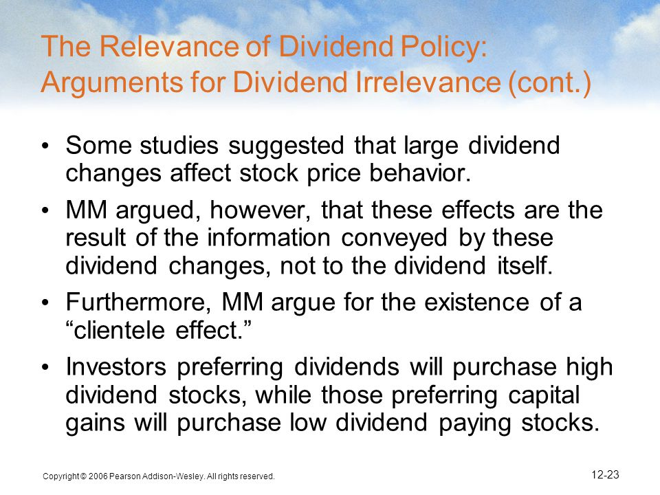 Copyright © 2006 Pearson Addison-Wesley. All rights reserved. 12-23 The Relevance of Dividend Policy: Arguments for Dividend Irrelevance (cont.) Some