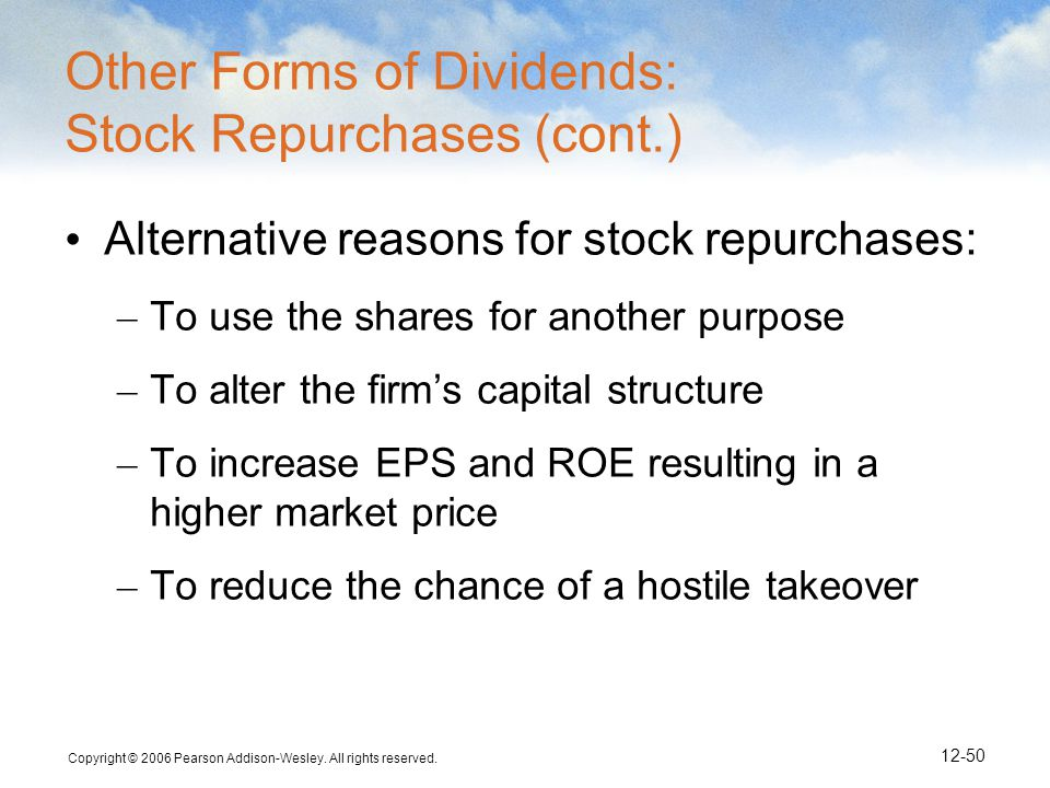 Copyright © 2006 Pearson Addison-Wesley. All rights reserved. 12-50 Other Forms of Dividends: Stock Repurchases (cont.) Alternative reasons for stock