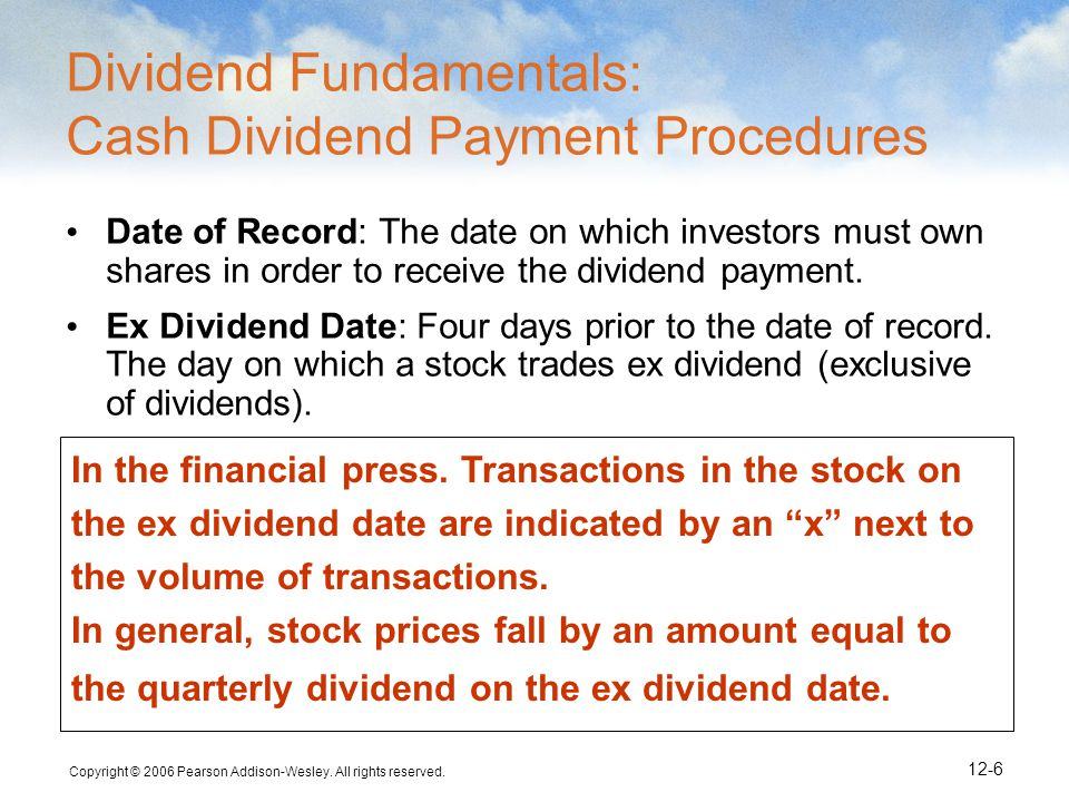 Copyright © 2006 Pearson Addison-Wesley. All rights reserved. 12-6 In the financial press. Transactions in the stock on the ex dividend date are indic
