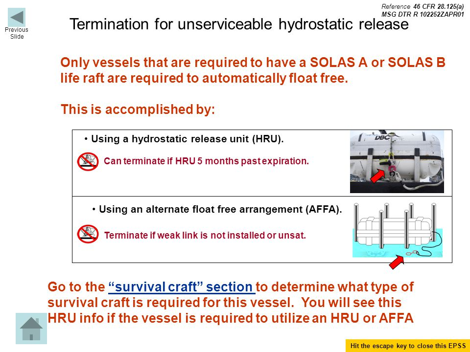 Termination for unserviceable hydrostatic release Only vessels that are required to have a SOLAS A or SOLAS B life raft are required to automatically float free.