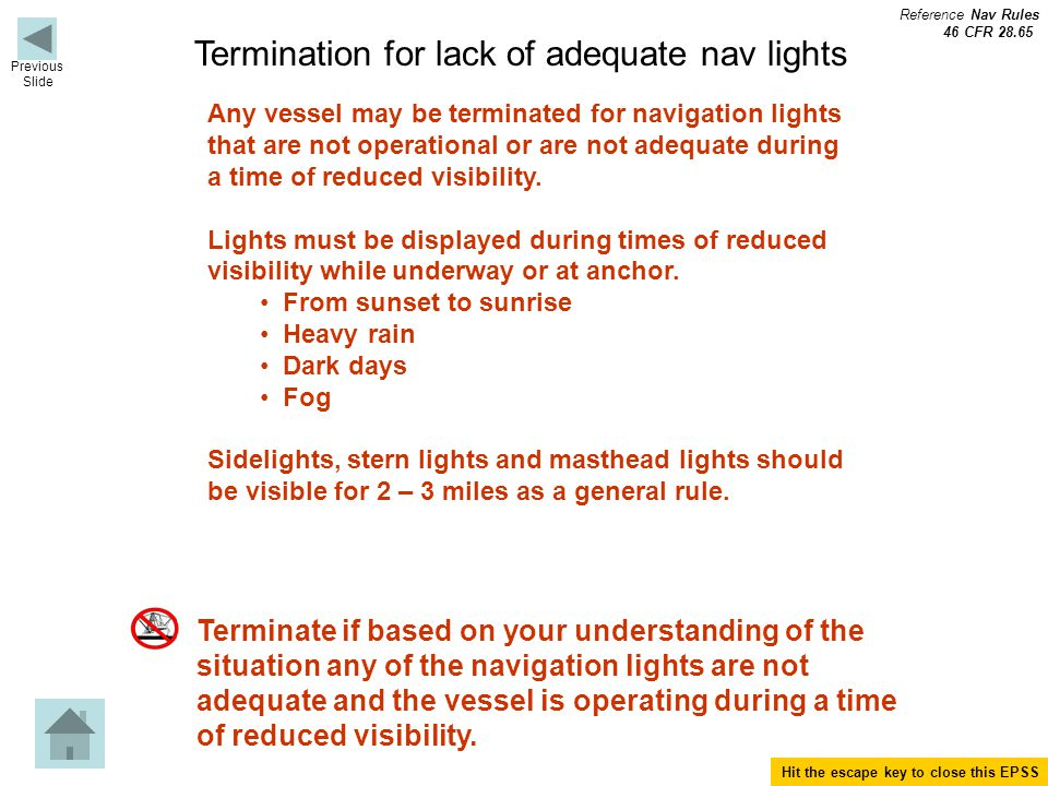Termination for lack of adequate nav lights Terminate if based on your understanding of the situation any of the navigation lights are not adequate and the vessel is operating during a time of reduced visibility.