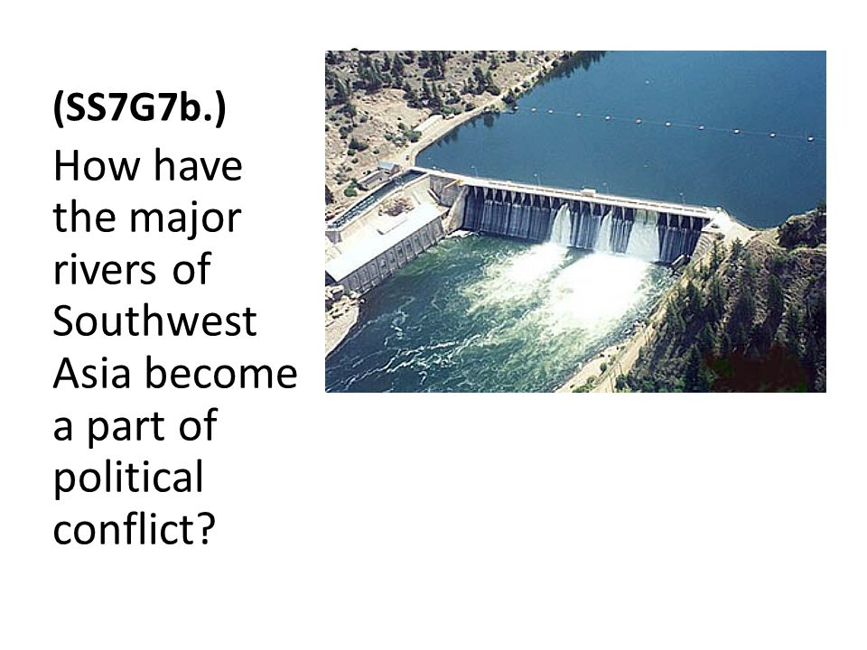 (SS7G7b.) How have the major rivers of Southwest Asia become a part of political conflict?