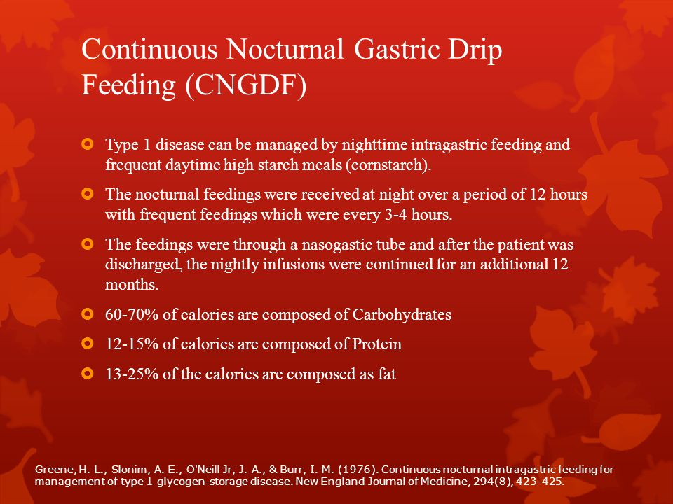 Continuous Nocturnal Gastric Drip Feeding (CNGDF)  Type 1 disease can be managed by nighttime intragastric feeding and frequent daytime high starch m