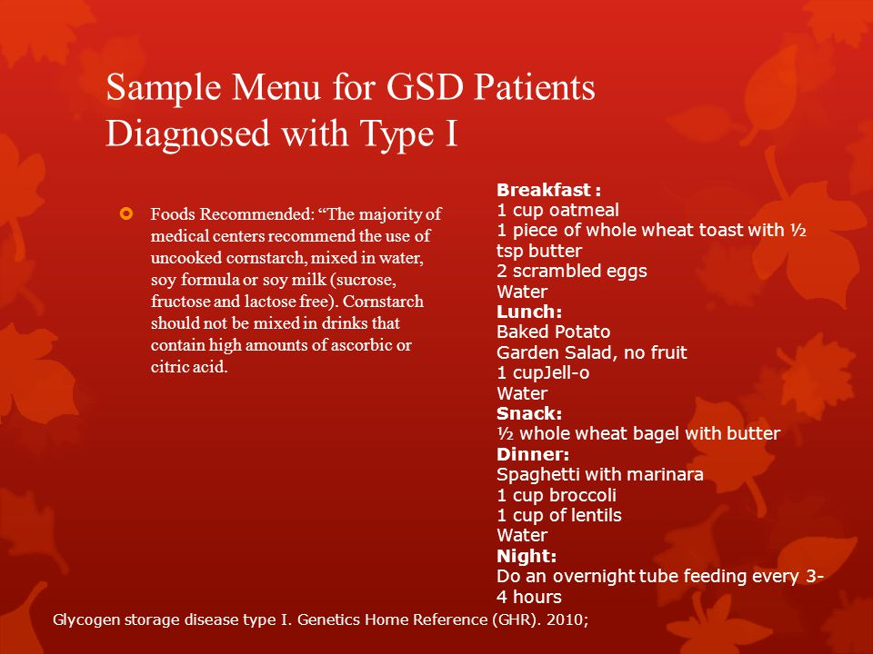 """Sample Menu for GSD Patients Diagnosed with Type I  Foods Recommended: """"The majority of medical centers recommend the use of uncooked cornstarch, mix"""