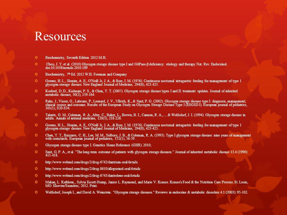Resources  Biochemistry, Seventh Edition 2012 M.H.  Chou, J. Y. et al. (2010) Glycogen storage disease type I and G6Pase ‑ β deficiency: etiology an
