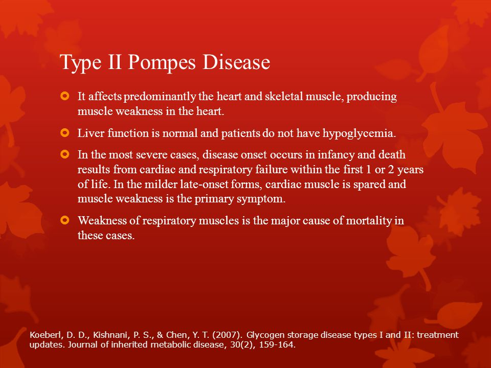 Type II Pompes Disease  It affects predominantly the heart and skeletal muscle, producing muscle weakness in the heart.  Liver function is normal an