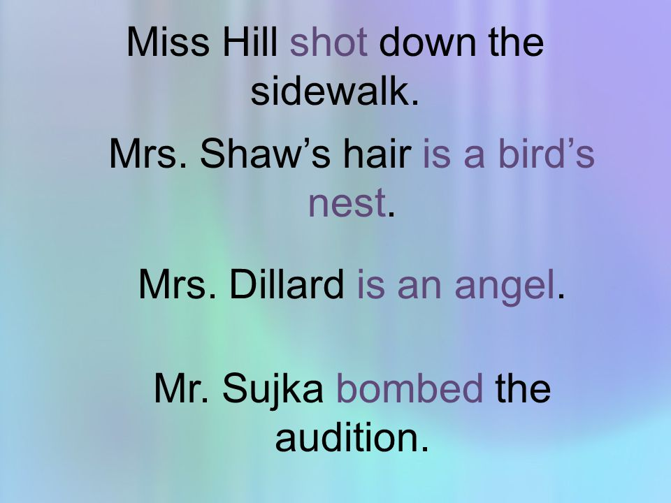 Miss Hill shot down the sidewalk. Mrs. Shaw's hair is a bird's nest.