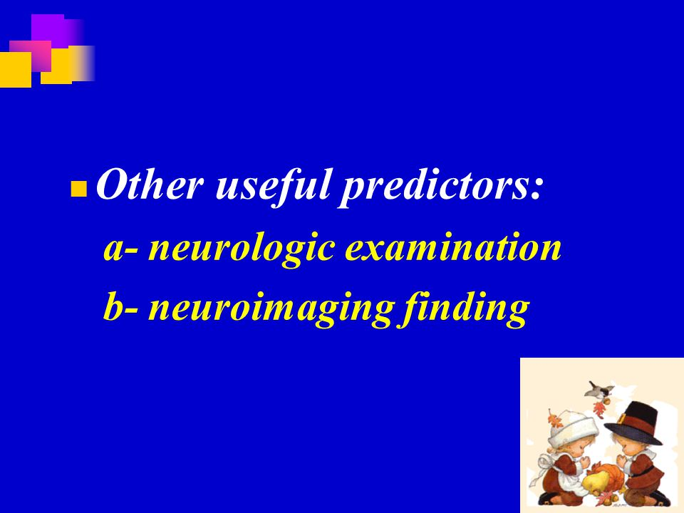 Other useful predictors: a- neurologic examination b- neuroimaging finding