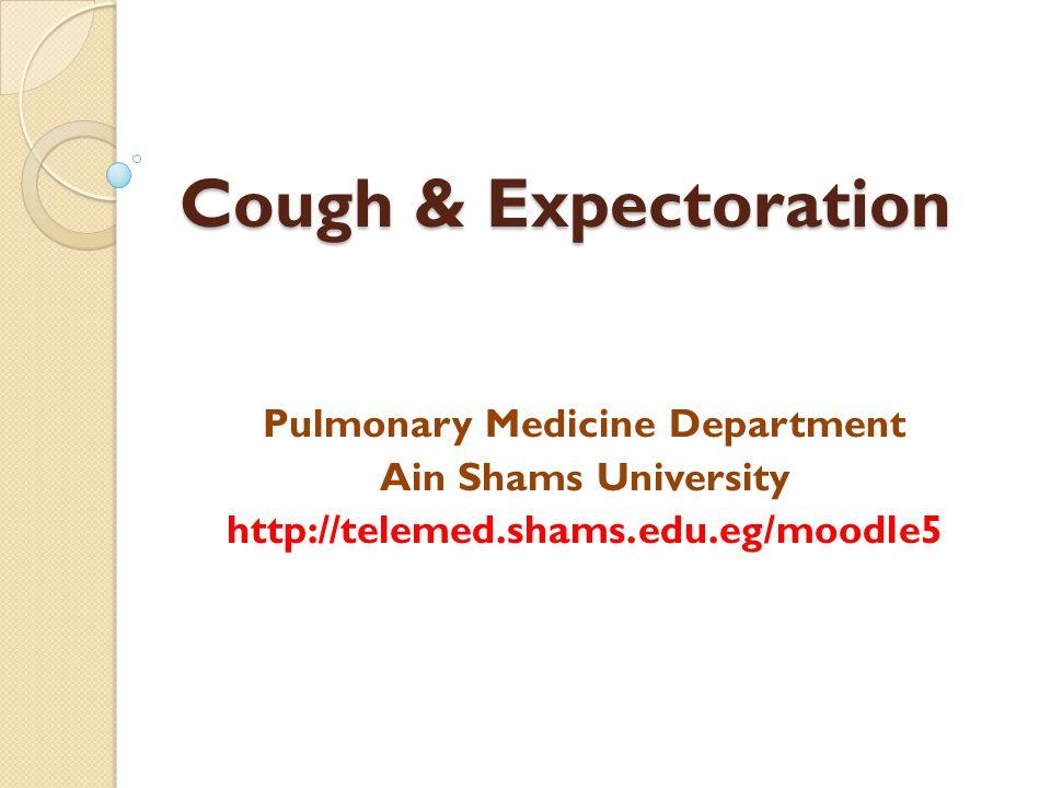 Cough & Expectoration Pulmonary Medicine Department Ain Shams University http://telemed.shams.edu.eg/moodle5