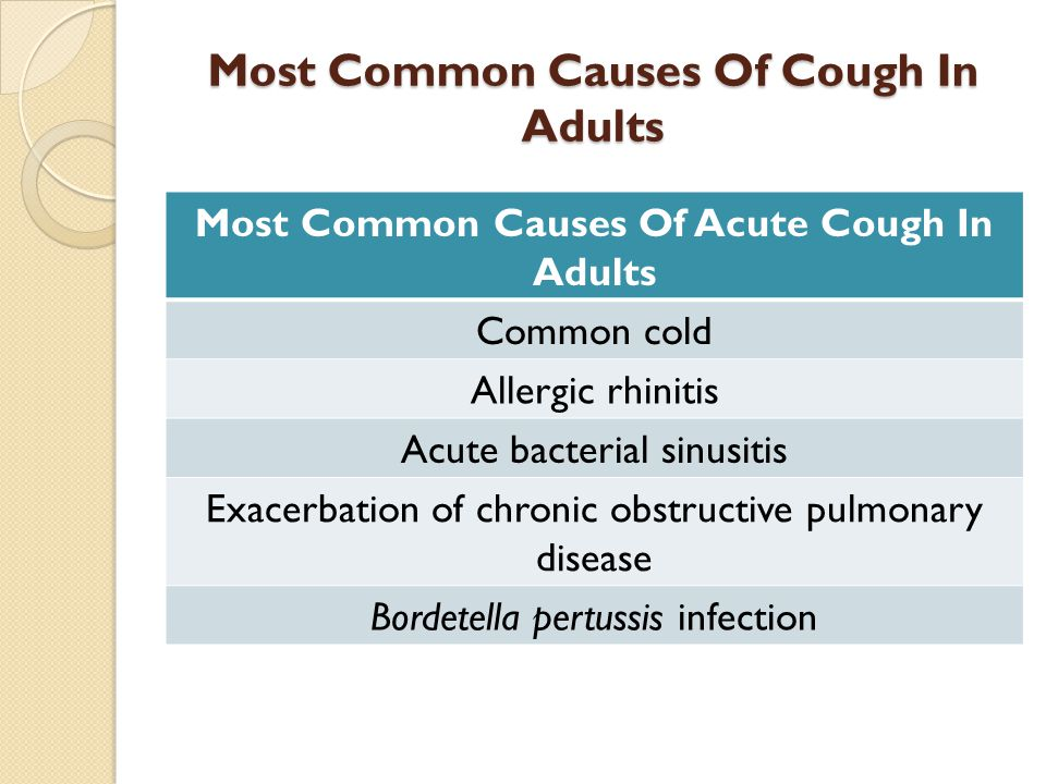Most Common Causes Of Cough In Adults Most Common Causes Of Acute Cough In Adults Common cold Allergic rhinitis Acute bacterial sinusitis Exacerbation of chronic obstructive pulmonary disease Bordetella pertussis infection